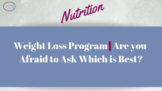 Weight Loss Program  Are you Afraid to Ask Which is Best?