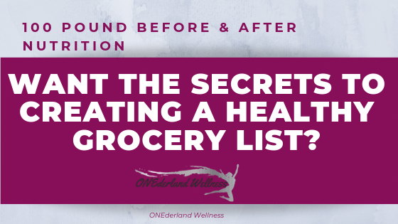 Want the Secrets to Creating A Healthy Grocery List?