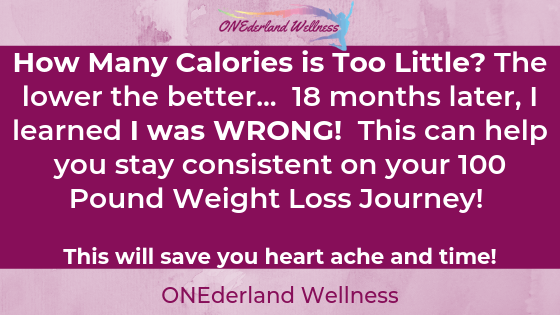 How Many Calories is Too Little? The lower the better… 18 months later, I learned I was WRONG! This can help you stay consistent on your 100 Pound Weight Loss Journey!