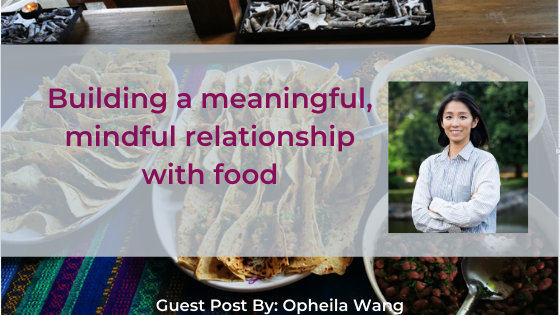 Building a meaningful, mindful relationship with food