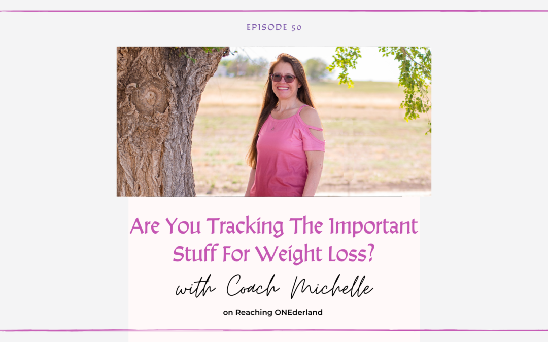 Are You Tracking The Important Stuff For Weight Loss?