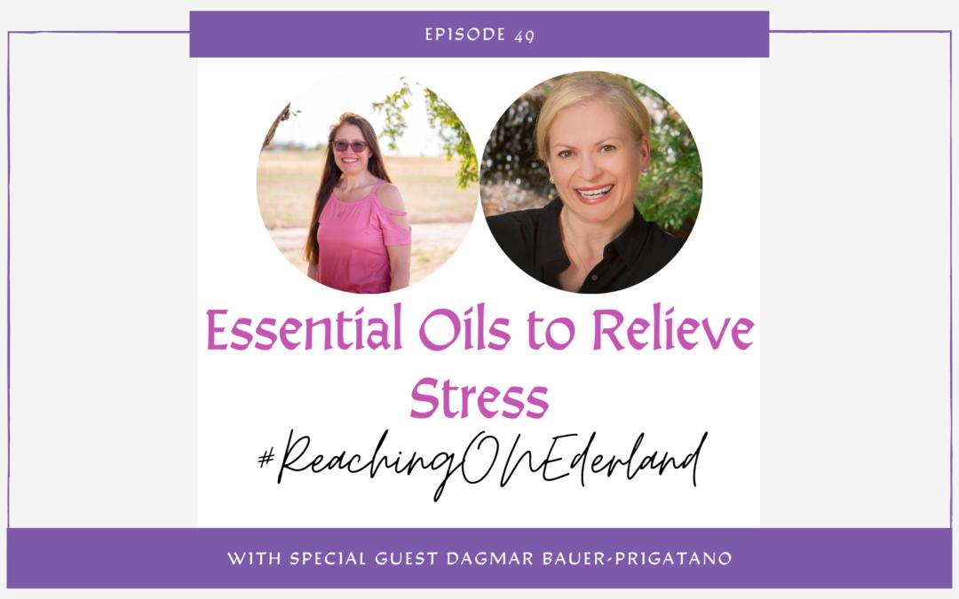 Essential Oils to Relieve Stress With Dagmar Bauer-Prigatano