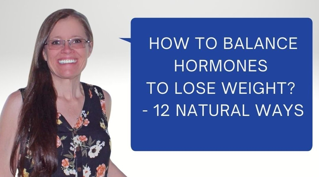 How to Balance Hormones to Lose Weight? – 12 Natural Ways